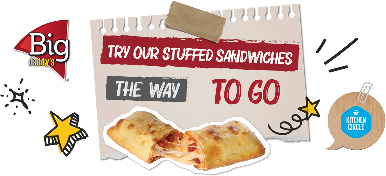 BIG DADDY'S™: Try our Stuffed Sandwiches. The way to go. THE KITCHEN CIRCLE™